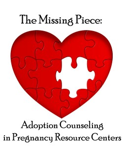 The Missing Piece-Adoption Counseling in Pregnancy Resource Centers