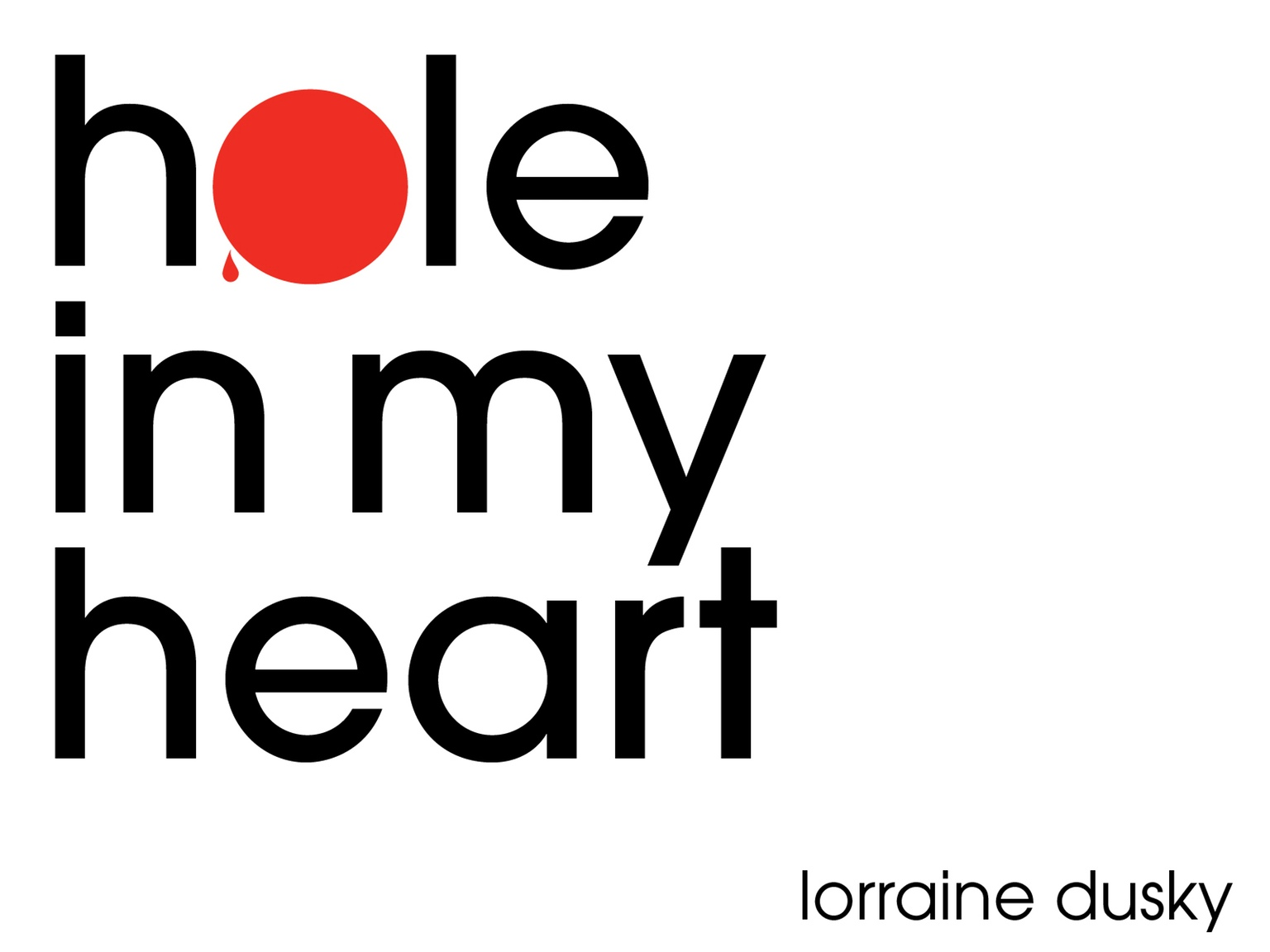 """Hole in My Heart"" Lorraine Dusky"